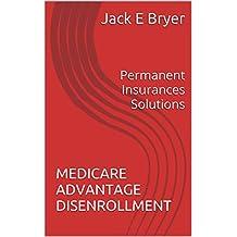 MEDICARE ADVANTAGE DISENROLLMENT: Permanent Insurances Solutions (Financial Alternatives Book 8)