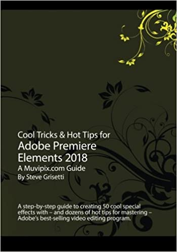 Cool Tricks Hot Tips For Adobe Premiere Elements 2018 A Step By