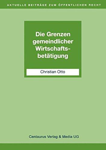 Die Grenzen gemeindlicher Wirtschaftsbetätigung (Aktuelle Beiträge zum öffentlichen Recht) (German Edition) pdf
