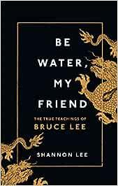 Be Water My Friend. The Extraordingary Teachings O: The True Teachings of Bruce Lee