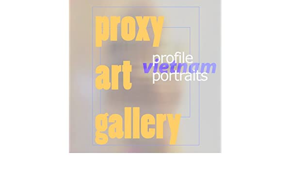 proxy vietnam portraits 1 (PROXY Gallery: Vietnam) - Kindle edition