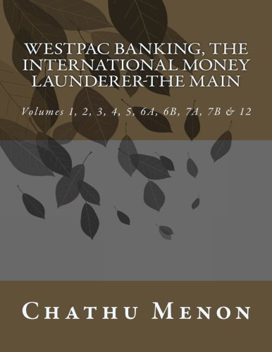 Westpac Banking  The International Money Launderer The Main  Volumes 1  2  3  4  5  6A  6B  7A  7B   12