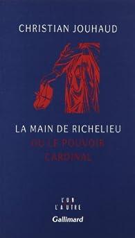 La main de Richelieu ou le pouvoir cardinal par Christian Jouhaud