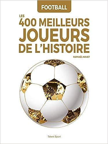 Amazon Fr Football Les 400 Meilleurs Joueurs De L