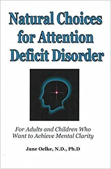 NATURAL CHOICES FOR ATTENTION DEFICIT DI: For Adults and Children Who Want to Achieve Mental Clarity