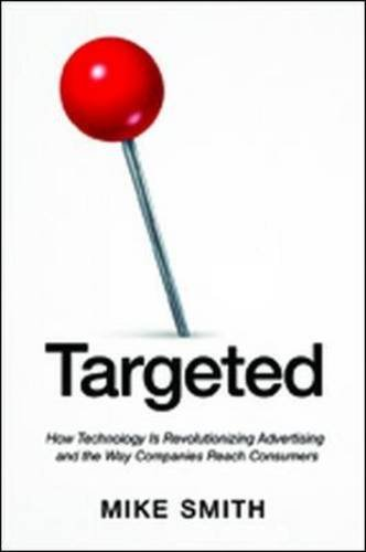 Targeted: How Technology Is Revolutionizing Advertising and the Way Companies Reach Consumers (UK Professional  Business Management / Business)