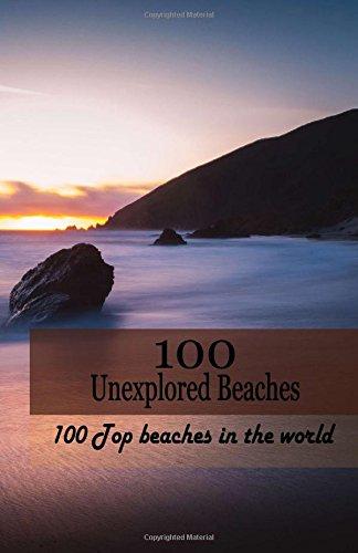100 Unexplored Beaches: 100 Top beaches in the world (100 Ultimate Escape) (Volume 1) pdf