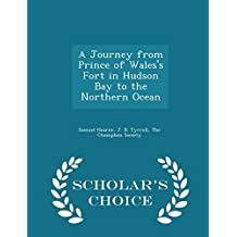 A Journey from Prince of Wales's Fort in Hudson Bay to the Northern Ocean - Scholar's Choice Edition