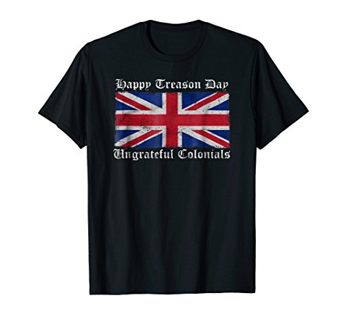 Happy Treason Day Ungrateful Colonials -
