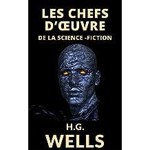 LES CHEFS D'OEUVRE DE H.G. WELLS (8 ROMANS et 26 NOUVELLES + Notes et Annexes Biogaphiques) (French Edition)