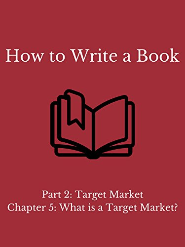 How to Write a Book - Part 2: Target Market - Chapter 5: What Is a Target Market?