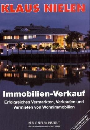 Immobilienverkauf: Erfolgreiches Verkaufen, Vermarkten und Vermieten von Wohnimmobilien