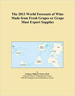 Book The 2013 World Forecasts of Wine Made from Fresh Grapes or Grape Must Export Supplies