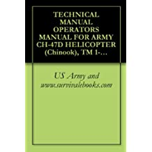 TECHNICAL MANUAL OPERATOR'S MANUAL FOR ARMY CH-47D HELICOPTER (Chinook), TM 1-1520-240-10