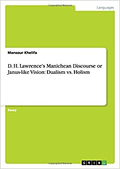 D. H. Lawrence's Manichean Discourse or Janus-like Vision: Dualism vs. Holism