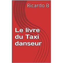 Le livre du Taxi danseur: Le livre des chevets des Taxi danseurs (French Edition)