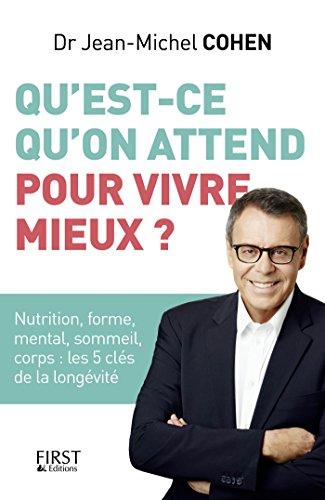 Qu'est-ce qu'on attend pour vivre mieux ? (French Edition)