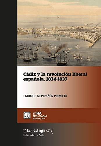 Cádiz y La Revolución Liberal Española, 1834-1837: 53 Monografías. Historia y Arte: Amazon.es: Montañés Primicia, Enrique: Libros