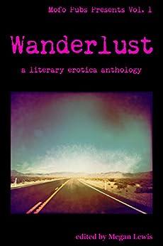 Wanderlust: A Literary Erotica Anthology (Mofo Pubs Presents Book 1) by [Marlo, Parker, Blue, Zac, Scott, Reiver, Ellis, Arden, Mill, T.C., Emuakpor, J.S., Prozorova, Val, Swift, Jack, Q, Alexis, Pray, Terri]