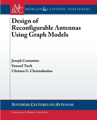By Joseph Costantine Design of Reconfigurable Antennas Using Graph Models (Synthesis Lectures on Antennas) (1st Frist Edition) [Paperback] ebook