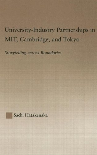 Download University-Industry Partnerships in MIT, Cambridge, and Tokyo: Storytelling Across Boundaries (RoutledgeFalmer Studies in Higher Education) Pdf