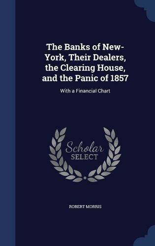 the-banks-of-new-york-their-dealers-the-clearing-house-and-the-panic-of-1857-with-a-financial-chart