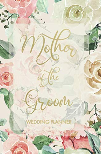 Mother of the Groom Wedding Planner: Blush Ivory Roses Wedding Planning Organizer with detailed worksheets, budget planner, guest lists, seating ... Small convenient size to fit in your purse.