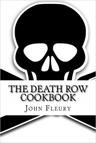 The Death Row Cookbook The Famous Last Meals With Recipes Of