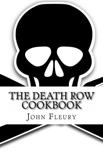 The Death Row Cookbook: The Famous Last Meals (With Recipes) of Death Row Convict