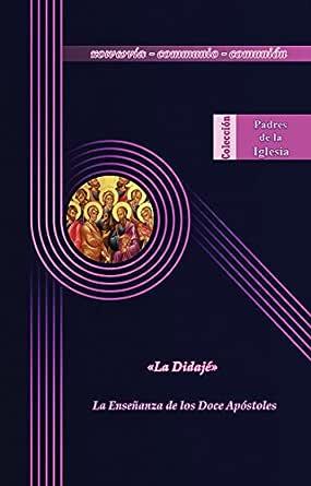 La Didajé: La enseñanza de los Doce Apóstoles (Padres de