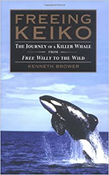 Freeing Keiko The Journey Of A Killer Whale From Free