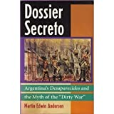 "Dossier Secreto : Argentina's Desaparecidos and the Myth of the ""Dirty War"", Andersen, Martin E., 0813382130"