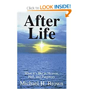 After Life : What It's Like in Heaven, Hell, and Purgatory Michael Harold Brown