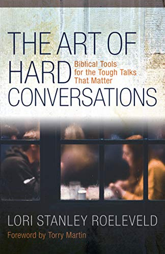 Book: The Art of Hard Conversations - Biblical Tools for the Tough Talks That Matter by Lori Stanley Roeleveld