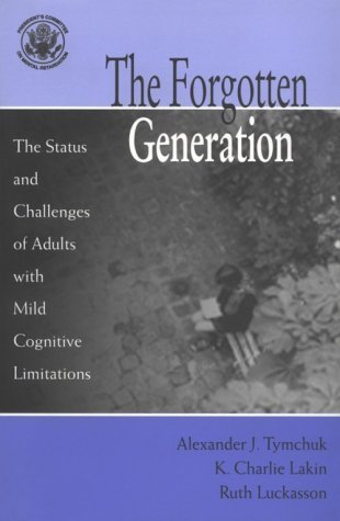 The Forgotten Generation: The Status and Challenges of Adults with Mild Cognitive Limitations 1st edition by Tymchuk, Alexander J. published by Brookes Publishing Company Paperback