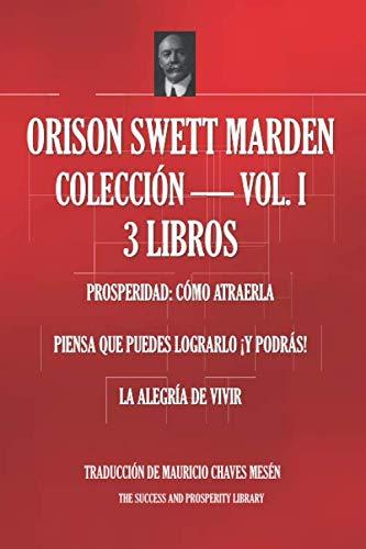 ORISON SWETT MARDEN COLECCIÓN – VOLUMEN 1 – 3 LIBROS (Prosperidad: Cómo atraerla; Piensa que puedes lograrlo ¡y podrás…