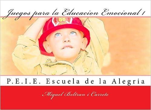 Juegos para la Educacion Emocional 1: P.E.I.E. Escuela de la Alegria: Volume 1 Coleccion Juegos para la Educacion Emocional