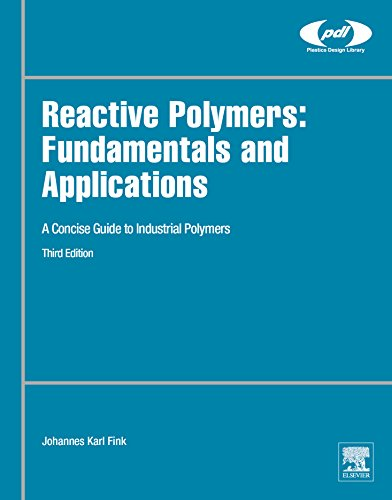 Reactive Polymers: Fundamentals and Applications: A Concise Guide to Industrial Polymers (Plastics Design Library)