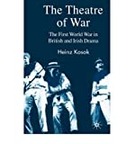 img - for { [ THE THEATRE OF WAR: THE FIRST WORLD WAR IN BRITISH AND IRISH DRAMA ] } Kosok, Heinz ( AUTHOR ) Sep-01-2007 Hardcover book / textbook / text book
