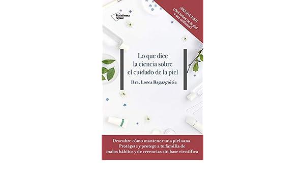 Amazon.com: Lo que dice la ciencia sobre el cuidado de la piel (Spanish Edition) eBook: Dra. Lorea Bagazgoitia: Kindle Store