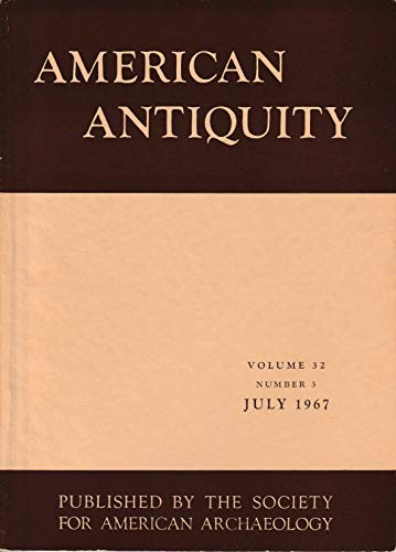American Antiquity Volume 32 Number 3 July 1967: Mayan Ceramics; Sierra Pinacata, Sonora; Man and Water at Pleistocene Lake Mohave; Donelly Ridge, AlaskaKokopelli Effigy Pitcher; Hopewellian Enclosure