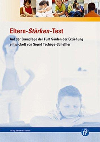 Der Eltern-Stärken-Test: Auf der Grundlage der Fünf Säulen der Erziehung entwickelt von Sigrid Tschöpe-Scheffler