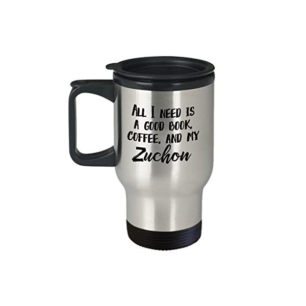 """Zuchon Travel Mug - """"All I Need Is A Good Book, Coffee, And My Zuchon"""" Travel Cup - Special Zuchon Dog Gift 1"""