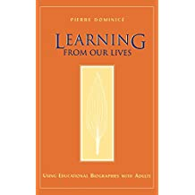 Learning From Our Lives : Using Educational Biographies with Adults