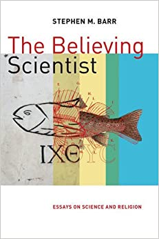 the believing scientist essays on science and religion stephen  the believing scientist essays on science and religion