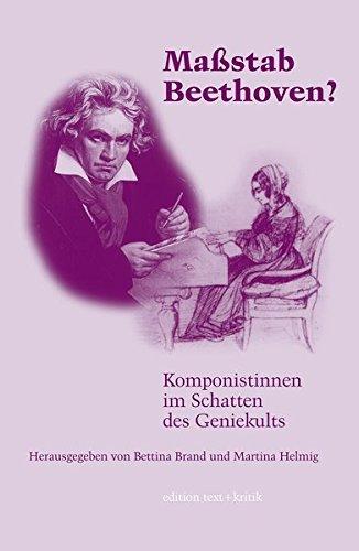 Maßstab Beethoven  Komponistinnen Im Schatten Des Geniekults