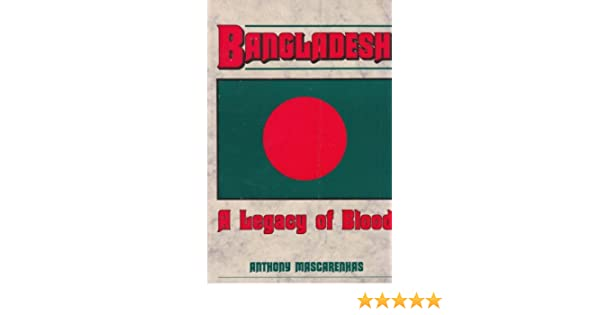 Bangladesh A Legacy Of Blood By Anthony Mascarenhas Pdf