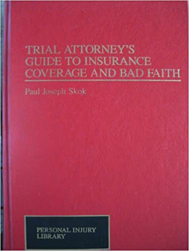 Trial Attorney's Guide to Insurance Coverage and Bad Faith