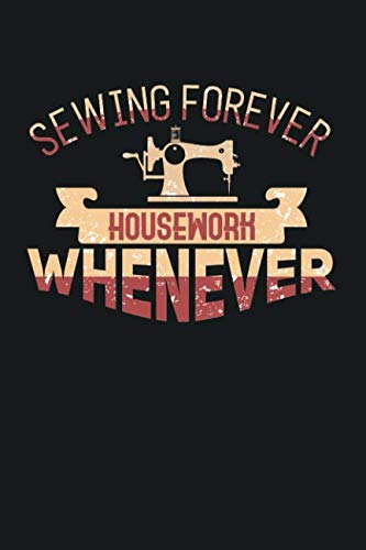 (Sewing Forever Housework Whenever: A 120 Page College Ruled Blank Notebook)