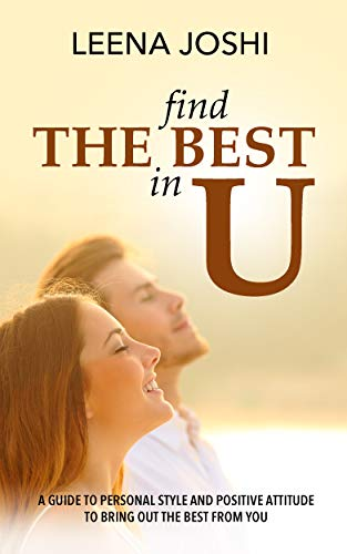 Book: Find The Best in U - Quick guide to personal style, positive attitude and inner strength to bring out the best from you by Leena Joshi
